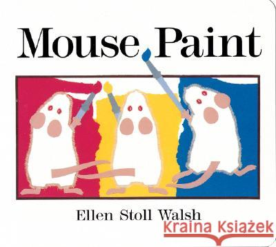 Mouse Paint: Lap-Sized Board Book Ellen Stoll Walsh 9780152055332
