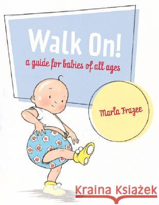 Walk On!: A Guide for Babies of All Ages Marla Frazee Marla Frazee 9780152055738