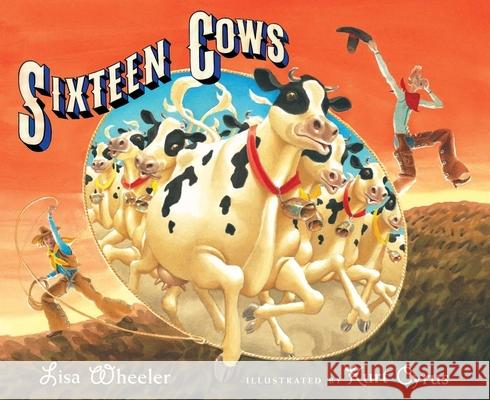Sixteen Cows Lisa Wheeler Kurt Cyrus 9780152055929