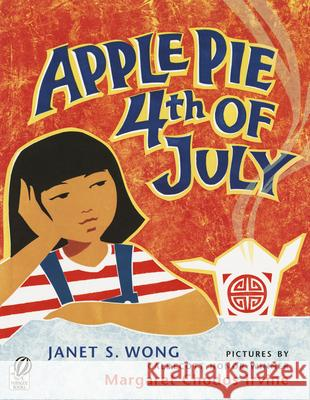Apple Pie 4th of July Janet S. Wong Margaret Chodos-Irvine 9780152057084