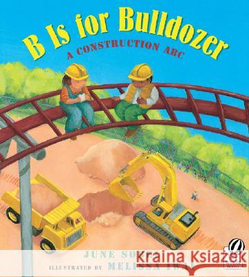 B Is for Bulldozer: A Construction ABC June Sobel Melissa Iwai 9780152057749