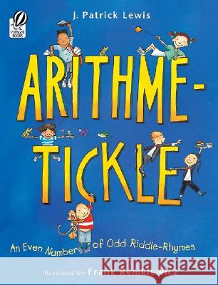Arithme-Tickle: An Even Number of Odd Riddle-Rhymes J. Patrick Lewis Frank Remkiewicz 9780152058487