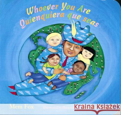 Whoever You Are/Quienquiera Que Seas Mem Fox Leslie Staub Alma Flor Ada 9780152058913 Libros Viajeros