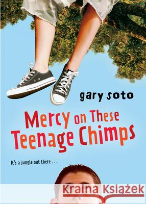 Mercy on These Teenage Chimps Gary Soto 9780152062156