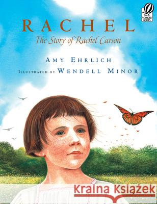Rachel: The Story of Rachel Carson Amy Ehrlich Wendell Minor 9780152063245