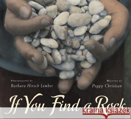 If You Find a Rock Peggy Christian Barbara Hirsch Lember 9780152063542