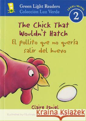 The Chick That Wouldn't Hatch/El Pollito Que No Quera Salir del Huevo Claire Daniel Lisa Campbell Ernst 9780152064464
