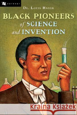 Black Pioneers of Science and Invention Louis Haber 9780152085667