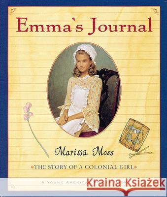 Emma's Journal: The Story of a Colonial Girl Marissa Moss 9780152163259