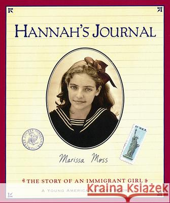 Hannah's Journal: The Story of an Immigrant Girl Marissa Moss 9780152163297