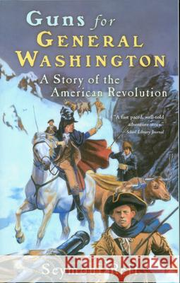 Guns for General Washington: A Story of the American Revolution Seymour Reit Patrick B. Whelan 9780152164355