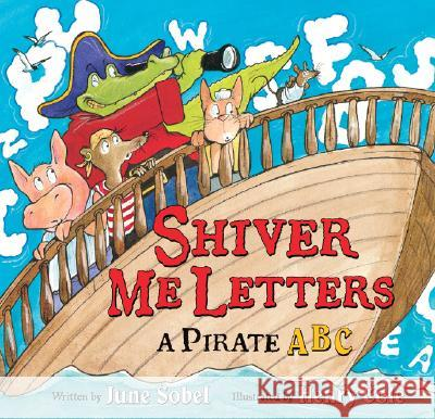 Shiver Me Letters: A Pirate ABC June Sobel Henry Cole 9780152167325 Harcourt Children's Books
