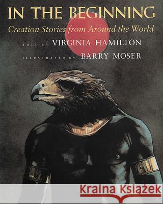 In the Beginning: Creation Stories from Around the World Virginia Hamilton Barry Moser 9780152387426 Harcourt