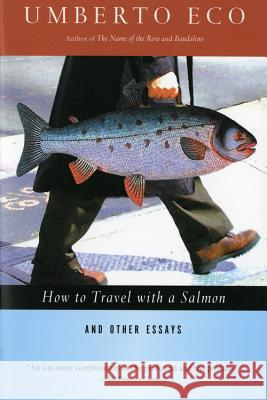 How to Travel with a Salmon & Other Essays Umberto Eco William Weaver 9780156001250