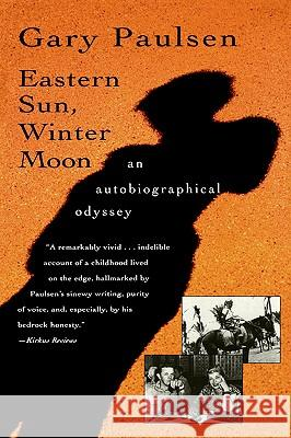 Eastern Sun, Winter Moon: An Autobiographical Odyssey Gary Paulsen 9780156002035 Harvest Books
