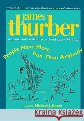 People Have More Fun Than Anybody: A Centennial Celebration of Drawings and Writings by James Thurber James Thurber Thurber                                  Michael J. Rosen 9780156002356