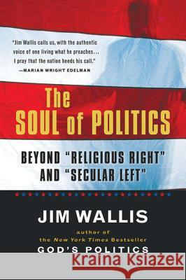 The Soul of Politics: Beyond Religious Right and Secular Left Jim Wallis Garry Wills 9780156003285