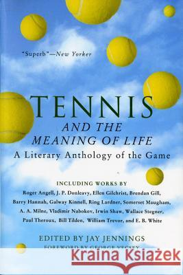 Tennis and the Meaning of Life: A Literary Anthology of the Game Jay Jennings 9780156004077