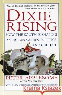 Dixie Rising: How the South Is Shaping American Values, Politics, and Culture Peter Applebome 9780156005500