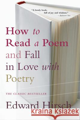 How to Read a Poem: And Fall in Love with Poetry Edward Hirsch 9780156005661