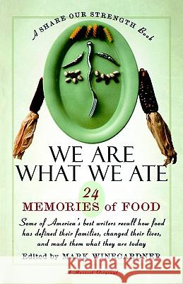 We Are What We Ate: 24 Memories of Food, a Share Our Strength Book Mark Winegardner 9780156006231