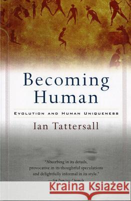 Becoming Human: Evolution and Human Uniqueness Ian Tattersall 9780156006538