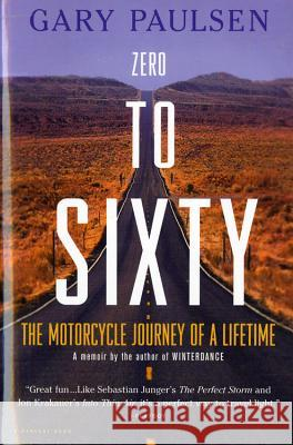 Zero to Sixty: The Motorcycle Journey of a Lifetime Gary Paulsen 9780156007047 Harvest Books