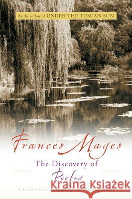 The Discovery of Poetry: A Field Guide to Reading and Writing Poems Frances Mayes 9780156007627