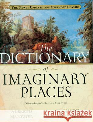 The Dictionary of Imaginary Places: The Newly Updated and Expanded Classic Alberto Manguel Gianni Guadalupi Eric Beddows 9780156008723
