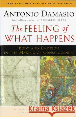 The Feeling of What Happens: Body and Emotion in the Making of Consciousness Antonio R. Damasio 9780156010757