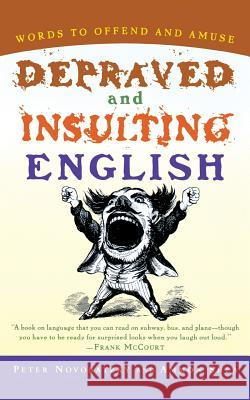Depraved and Insulting English Peter Novobatzky Ammon Shea Ammon Shea 9780156011495