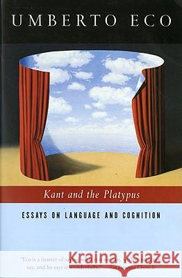 Kant and the Platypus: Essays on Language and Cognition Umberto Eco 9780156011594