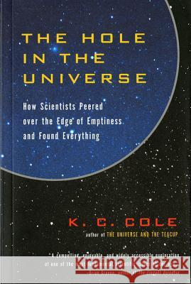 The Hole in the Universe: How Scientists Peered Over the Edge of Emptiness and Found Everything K. C. Cole 9780156013178