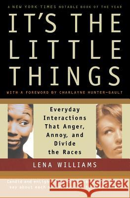 It's the Little Things: Everyday Interactions That Anger, Annoy, and Divide the Races Lena Williams Charlayne Hunter-Gault 9780156013482