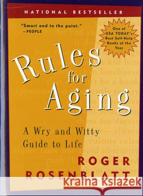 Rules for Aging: A Wry and Witty Guide to Life Roger Rosenblatt 9780156013604