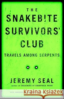 The Snakebite Survivors' Club: Travels Among Serpents Jeremy Seal 9780156013673