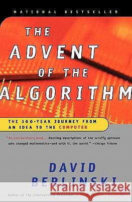 The Advent of the Algorithm: The 300-Year Journey from an Idea to the Computer David Berlinski 9780156013918