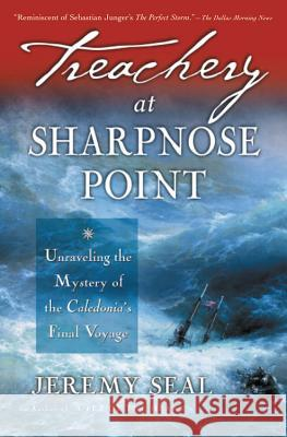 Treachery at Sharpnose Point: Unraveling the Mystery of the Caledonia's Final Voyage Jeremy Seal 9780156027052