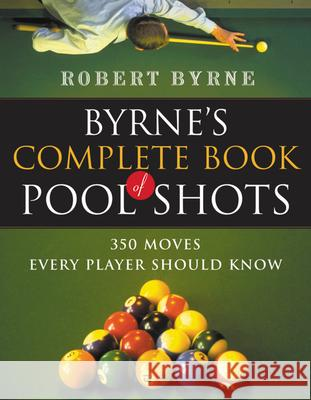 Byrne's Complete Book of Pool Shots: 350 Moves Every Player Should Know Robert Byrne 9780156027212