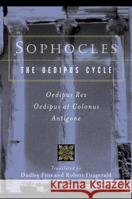 Sophocles, the Oedipus Cycle: Oedipus Rex, Oedipus at Colonus, Antigone Sophocles                                Robert Fitzgerald Dudley Fitts 9780156027649 Harvest/HBJ Book