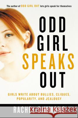 Odd Girl Speaks Out: Girls Write about Bullies, Cliques, Popularity, and Jealousy Rachel Simmons 9780156028158