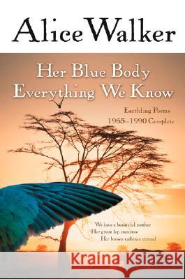 Her Blue Body Everything We Know: Earthling Poems 1965-1990 Complete Alice Walker 9780156028615