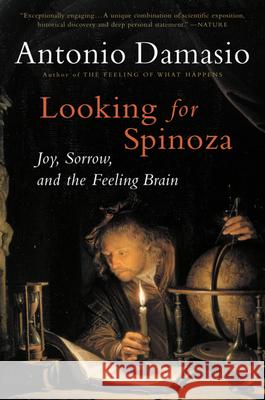 Looking for Spinoza: Joy, Sorrow, and the Feeling Brain Antonio R. Damasio 9780156028714