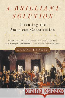 A Brilliant Solution: Inventing the American Constitution Carol Berkin 9780156028721