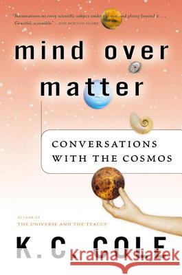 Mind Over Matter: Conversations with the Cosmos K. C. Cole 9780156029568
