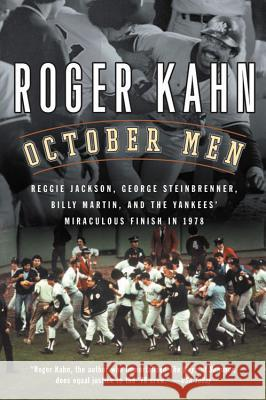 October Men: Reggie Jackson, George Steinbrenner, Billy Martin, and the Yankees' Miraculous Finish in 1978 Roger Kahn 9780156029711