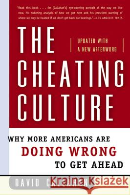 The Cheating Culture: Why More Americans Are Doing Wrong to Get Ahead David Callahan 9780156030052