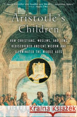 Aristotle's Children: How Christians, Muslims, and Jews Rediscovered Ancient Wisdom and Illuminated the Middle Ages Richard E. Rubenstein 9780156030090