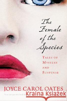 The Female of the Species: Tales of Mystery and Suspense Joyce Carol Oates 9780156030274