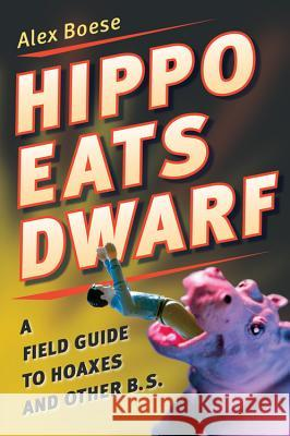 Hippo Eats Dwarf: A Field Guide to Hoaxes and Other B.S. Alex Boese 9780156030830